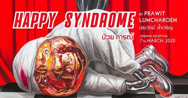 """นิทรรศการ """"ป่วย การณ์ : Happy Syndrome"""""""