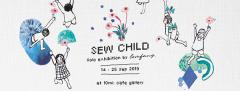 """นิทรรศการ """"Sew Child"""""""