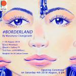 """นิทรรศการ """"#บอร์เดอร์แลนด์ : #BORDERLAND"""""""