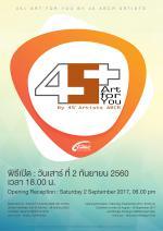 นิทรรศการ 45+  Art for you  by 45 ABCR Artists